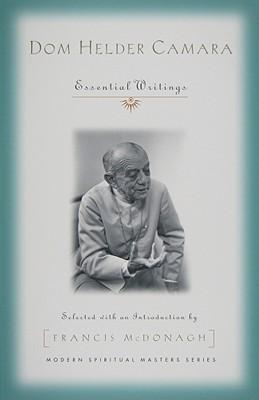 Dom Helder Camara: Essential Writings - Camara, Dom Helder, and McDonagh, Francis (Editor)
