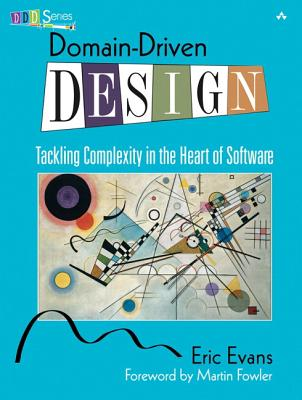 Domain-Driven Design: Tackling Complexity in the Heart of Software - Evans, Eric
