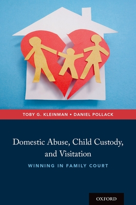 Domestic Abuse, Child Custody, and Visitation: Winning in Family Court - Kleinman, Toby G, and Pollack, Daniel, Professor