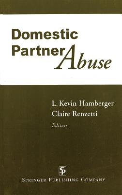 Domestic Partner Abuse - Hamberger, L Kevin, PhD, and Renzetti, Claire (Editor)