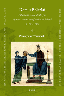 Domus Bolezlai: Values and Social Identity in Dynastic Traditions of Medieval Poland (C.966-1138) - Wiszewski, Przemyslaw