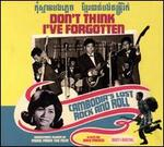 Don?t Think I?ve Forgotten: Cambodia?s Lost Rock and Roll [Original Motion Picture Soundtrack]
