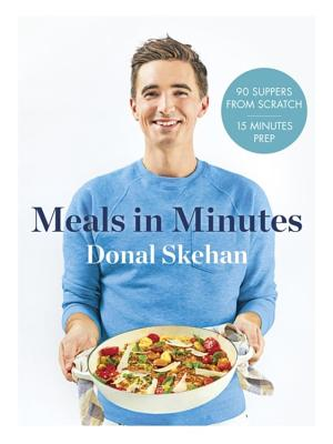 Donal's Meals in Minutes: 90 suppers from scratch/15 minutes prep - Skehan, Donal