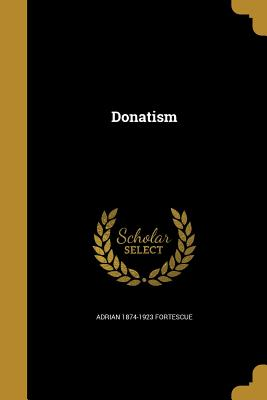 Donatism - Fortescue, Adrian 1874-1923
