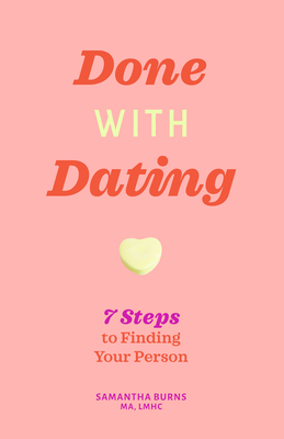 Done with Dating: 7 Steps to Finding Your Person - Burns, Samantha
