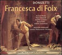 Donizetti: Francesca di Foix - Alfonso Antoniozzi (vocals); Annick Massis (vocals); Bruce Ford (vocals); Jennifer Larmore (vocals);...