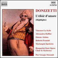 Donizetti: L'Elisir d'Amore Highlights - Alessandra Ruffini (soprano); Mariangela Spotorno (soprano); Roberto Frontali (baritone); Simone Alaimo (bass);...