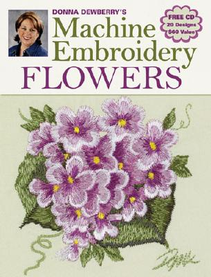 Donna Dewberry's Machine Embroidery Flowers - Dewberry, Donna