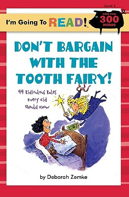 Don't Bargain with the Tooth Fairy!: 44 Ridiculous Rules Every Kid Should Know - Zemke, Deborah
