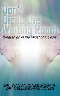Don't Die in the Waiting Room - Jones McNair, Dr Wanda