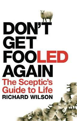 Don't Get Fooled Again: The Sceptic's Guide to Life - Wilson, Richard