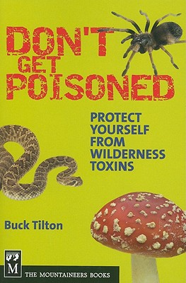Don't Get Poisoned: Protect Yourself from Wilderness Toxins - Tilton, Buck