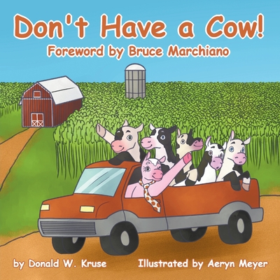 Don't Have a Cow! - Kruse, Donald W, and Marchiano, Bruce (Foreword by)