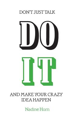 Don't just talk, Do it!: And make your crazy idea happen - Horn, Nadine