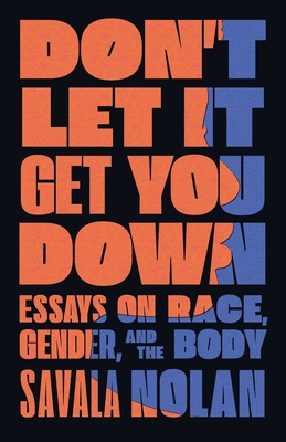 Don't Let It Get You Down: Essays on Race, Gender, and the Body - Nolan, Savala