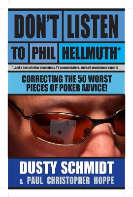 Don't Listen to Phil Hellmuth: Correcting the 50 Worst Pieces of Poker Advice - Schmidt, Dusty, and Hoppe, Christopher