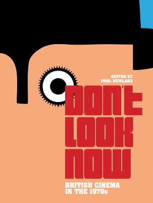 Don't Look Now: British Cinema in the 1970s - Newland, Paul (Editor)