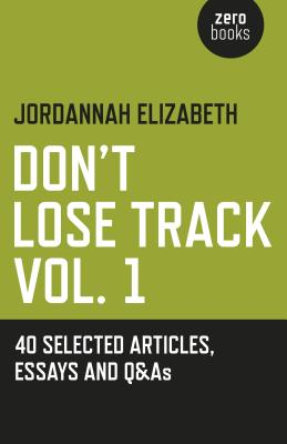 Don't Lose Track: 40 Selected Articles, Essays and Q&as - Elizabeth, Jordannah