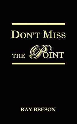 Don't Miss the Point - Beeson, Ray R