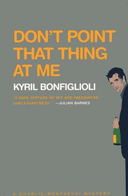 Don't Point That Thing at Me - Bonfiglioli, Kyril