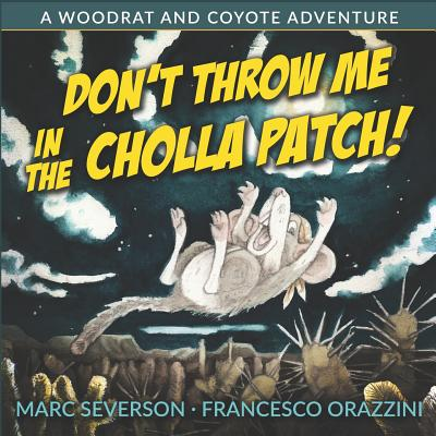 Don't Throw Me in the Cholla Patch!: A Woodrat and Coyote Adventure - Severson, Marc