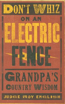 Don't Whiz on an Electric Fence: Grandpa's Country Wisdom - English, Roy