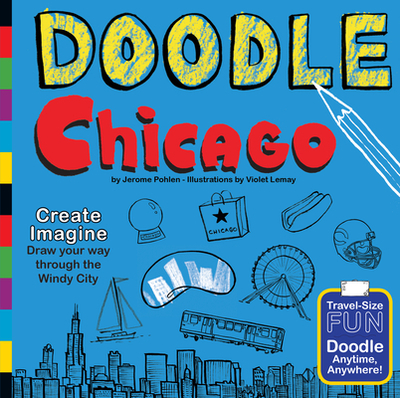 Doodle Chicago: Create. Imagine. Draw Your Way Through the Windy City. - Pohlen, Jerome