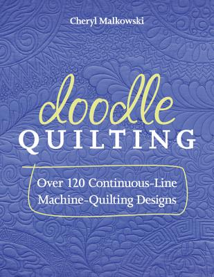 Doodle Quilting: Over 120 Continuous-Line Machine-Quilting Designs - Malkowski, Cheryl