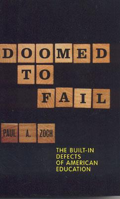 Doomed to Fail: The Built-In Defects of American Education - Zoch, Paul A