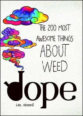 Dope: The 200 Most Awesome Things about Weed - Stoned, I M
