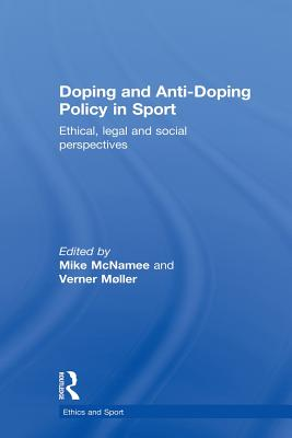 Doping and Anti-Doping Policy in Sport: Ethical, Legal and Social Perspectives - McNamee, Mike (Editor), and Moller, Verner (Editor)