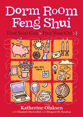 Dorm Room Feng Shui: Find Your Gua > Free Your Chi; -) - Olasken, Katherine, and Donahue, Margaret M, and Maccrellish, Elizabeth