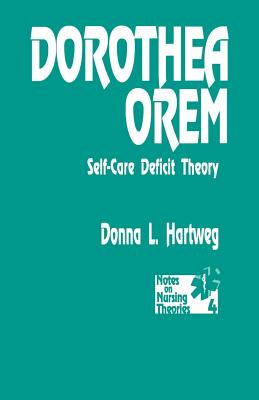 Dorothea Orem: Self-Care Deficit Theory - Hartweg, Donna, Ms.