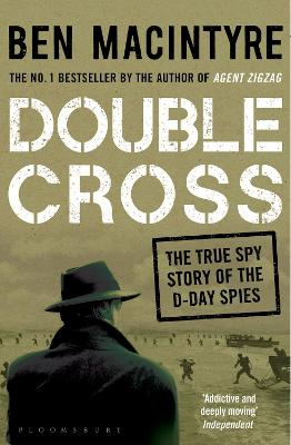 Double Cross: The True Story of The D-Day Spies - Macintyre, Ben