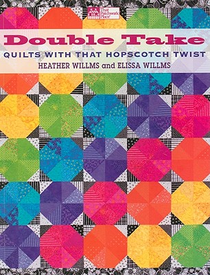 Double Take: Quilts with That Hopscotch Twist - Willms, Heather
