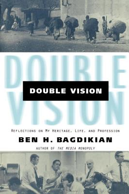 Double Vision: Refelctions on My Heritage, Life, and Profession - Bagdikian, Ben Haig