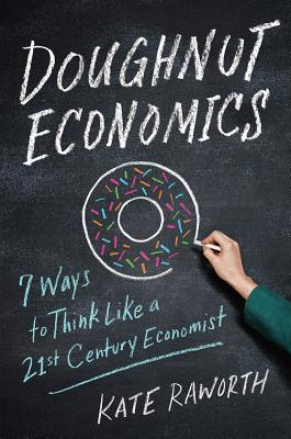 Doughnut Economics: Seven Ways to Think Like a 21st-Century Economist - Raworth, Kate