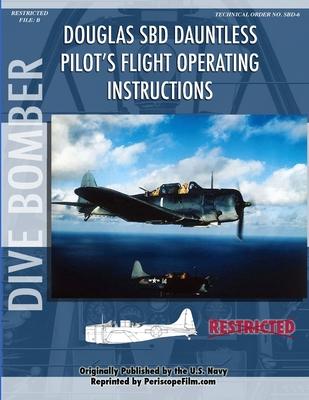 Douglas Sbd Dauntless Dive Bomber Pilot's Flight Manual - United States Navy Department