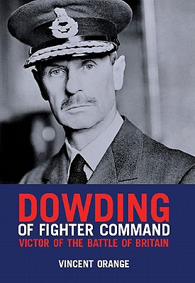 Dowding of Fighter Command: Victor of the Battle of Britain - Orange, Vincent