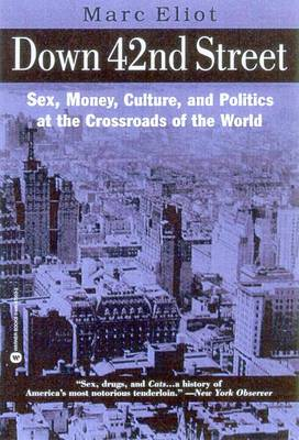 Down 42nd Street: Sex, Money, Culture, and Politics at the Crossroads of the World - Eliot, Marc