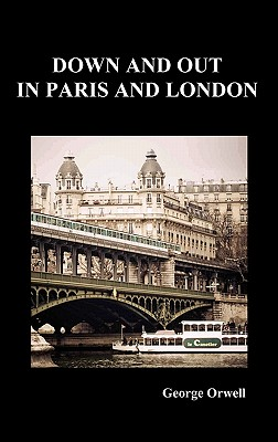 down and out in paris Down and out in paris and london by george orwell george orwell's vivid memoir of his time living among the desperately poor and destitut.