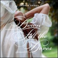 Down Fell the Doves - Amanda Shires