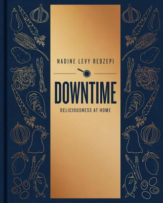 Downtime: Deliciousness at Home: A Cookbook - Redzepi, Nadine Levy, and Redzepi, Rene (Foreword by)