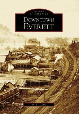 Downtown Everett - Dehm, M L