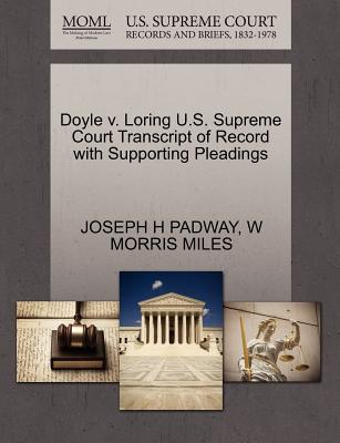 Doyle V. Loring U.S. Supreme Court Transcript of Record with Supporting Pleadings - Padway, Joseph H, and Miles, W Morris