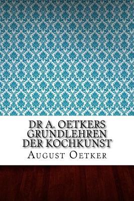 Dr A. Oetkers Grundlehren Der Kochkunst - Oetker, August
