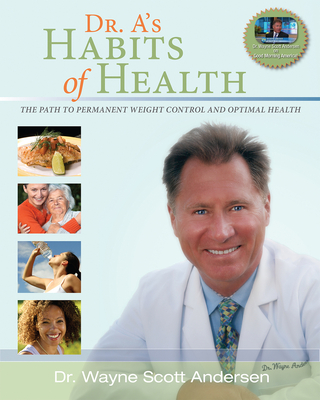 Dr. A's Habits of Health: The Path to Permanent Weight Control and Optimal Health - Andersen, Dr Wayne Scott