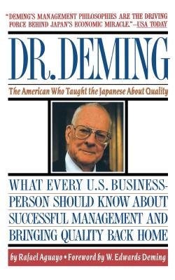 Dr. Deming: The American Who Taught the Japanese about Quality the American Who Taught the Japanese about Quality - Aguayo, Rafael, and Deming, W Edwards (Designer)