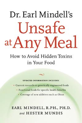 Dr. Earl Mindell's Unsafe at Any Meal: How to Avoid Hidden Toxins in Your Food - Mindell, Earl, PH D, and Mundis, Hester