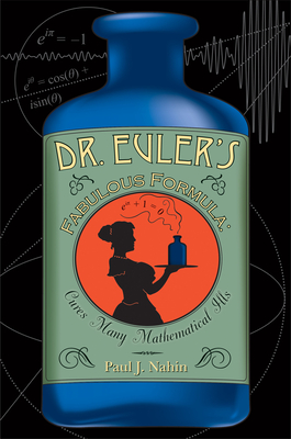 Dr. Euler's Fabulous Formula: Cures Many Mathematical Ills - Nahin, Paul J